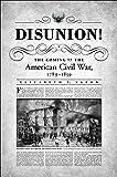 Disunion!: The Coming of the American Civil War, 1789-1859 (Littlefield History of the Civil War Era)