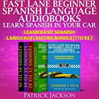 Fast Lane Beginner Spanish Language Audiobooks - Learn Spanish In Your Car: Learn Basic Spanish Language Lessons Bundle (Lessons 1 To 56)