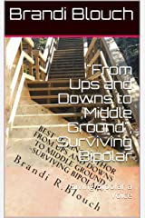 """From Ups and Downs to Middle Ground"", Surviving Bipolar: Giving Bipolar a Voice (1) Kindle Edition"