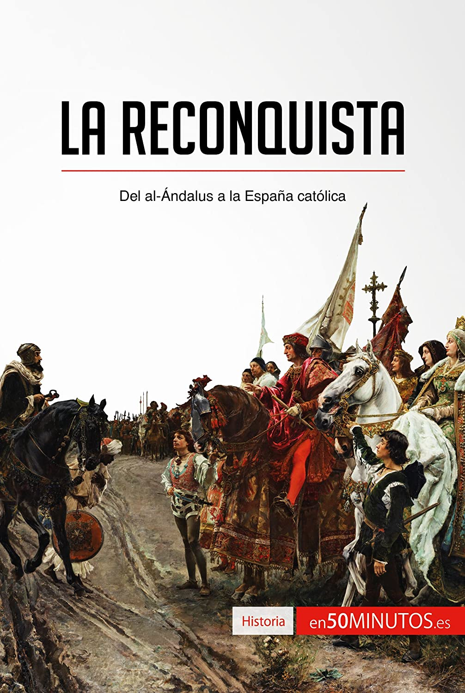 La Reconquista: Del al-Ándalus a la España católica (Historia ...