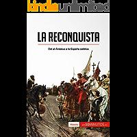 La Reconquista: Del al-Ándalus a la España católica (Historia) (Spanish Edition)
