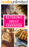 Ketogenic Bread Cookbook: Delicious Ketogenic Bread, Baking And Dessert Recipes For Burning Fat (Ketogenic Cookbook Book 1)