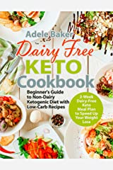 Dairy Free Keto Cookbook: Beginner's Guide to Non-Dairy Ketogenic Diet with Low-Carb Recipes & 2-Week Dairy-Free Keto Meal Plan to Speed Up Your Weight Loss Kindle Edition