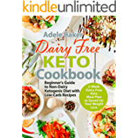 Dairy Free Keto Cookbook: Beginner's Guide to Non-Dairy Ketogenic Diet with Low-Carb Recipes & 2-Week Dairy-Free Keto…
