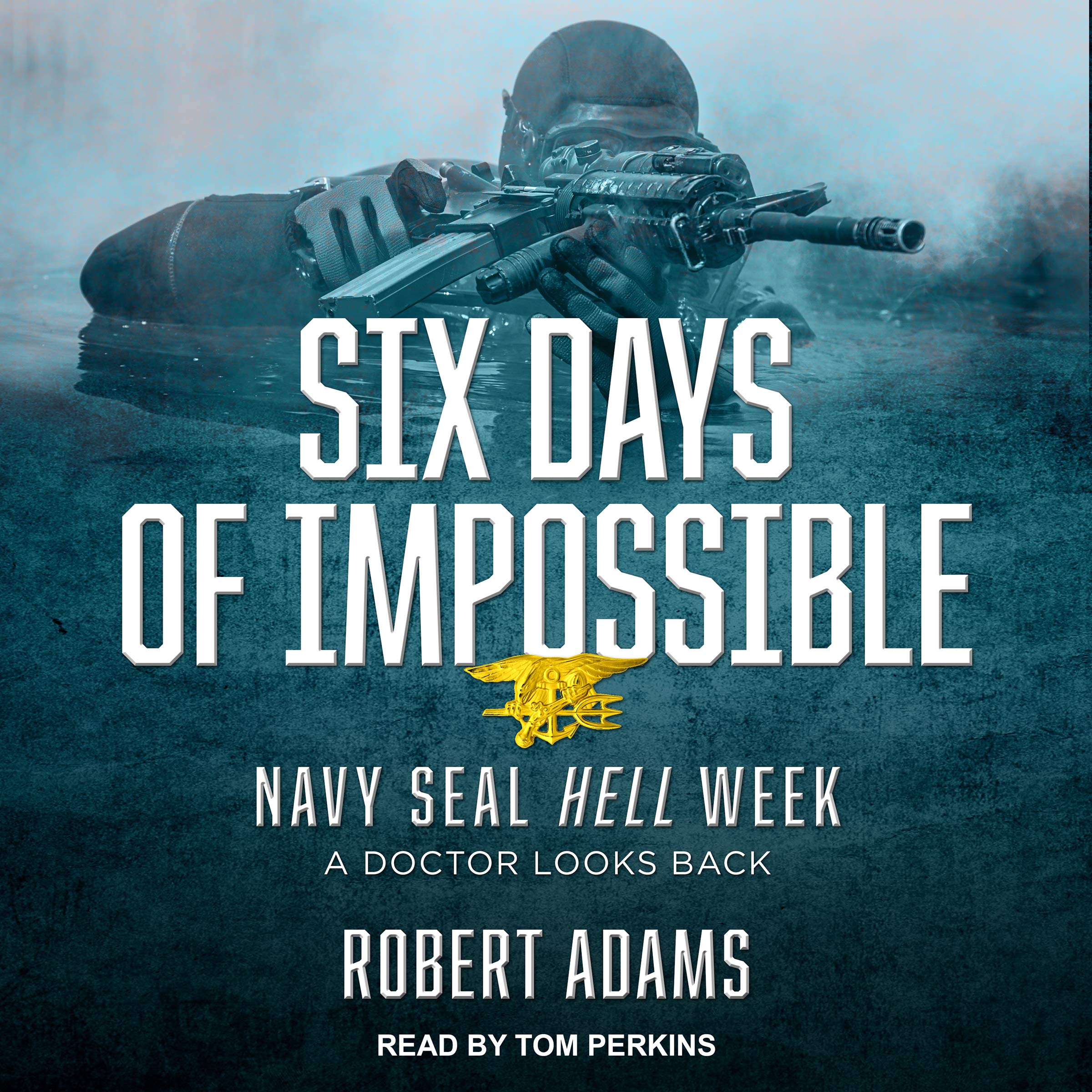 Six Days of Impossible: Navy SEAL Hell Week - A Doctor Looks Back