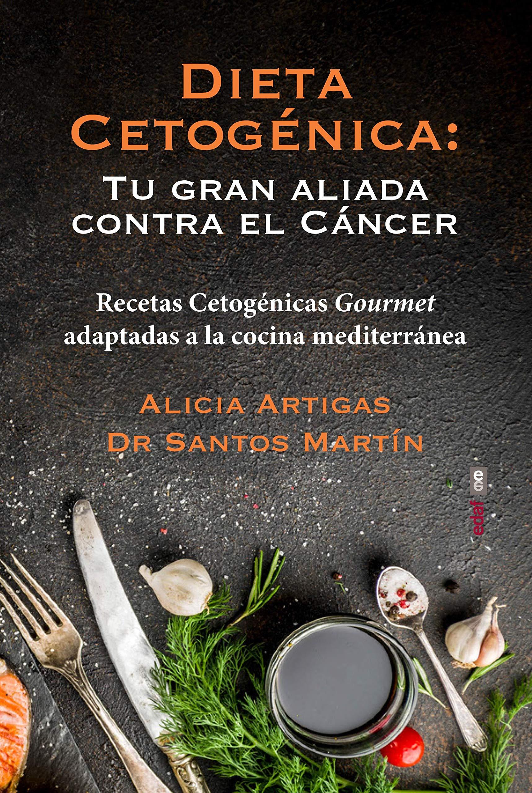 Dieta cetogénica: tu gran aliada contra el cáncer: Recetas cetogénicas gourmet adaptadas a la cocina mediterránea