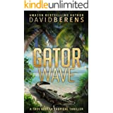 Gator Wave (A Troy Bodean Tropical Thriller Book 8)