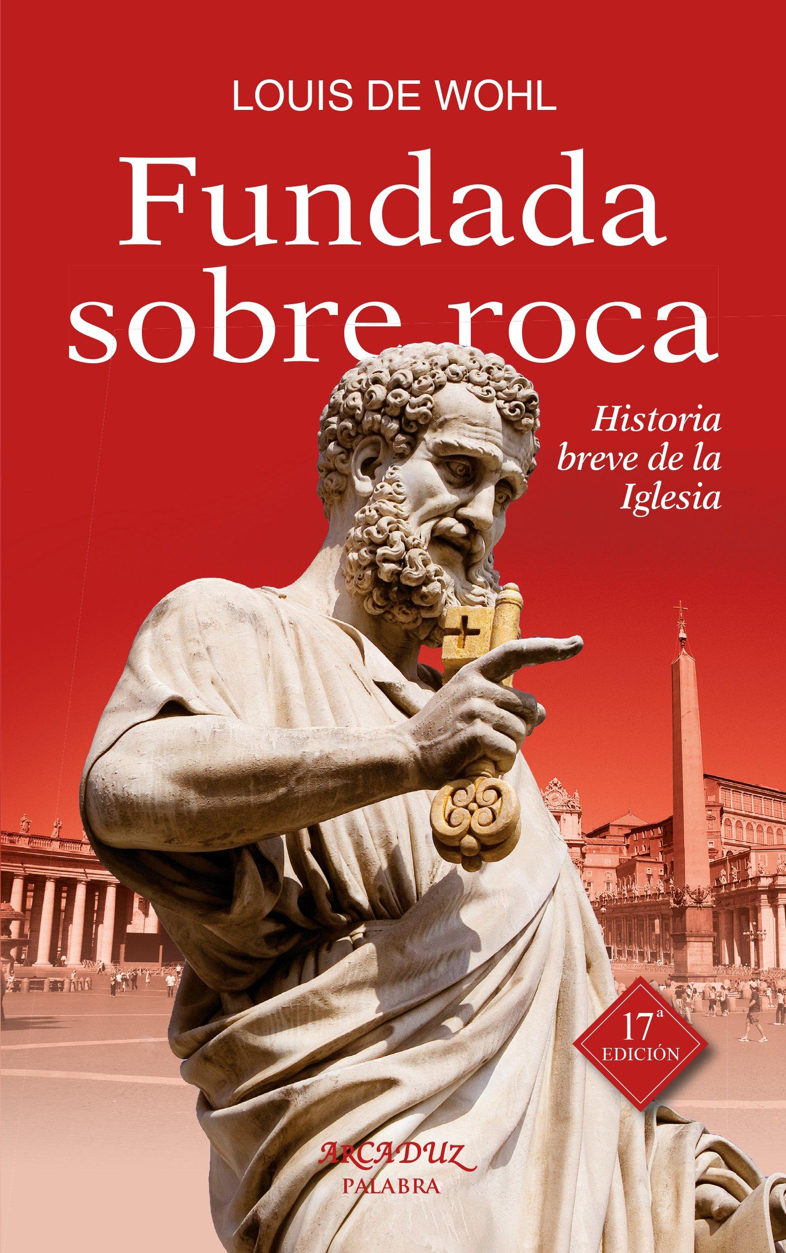 Fundada Sobre roca. (Nuevo) Hᆭ Breve Sob (Arcaduz): Amazon.es: Wohl, Louis de, Esteban Perruca, Joaquín: Libros