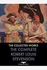 The Complete Robert Louis Stevenson: Novels, Short Stories, Travels, Non-Fiction, Plays and Poems Kindle Edition