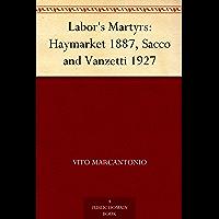 Labor's Martyrs: Haymarket 1887, Sacco and Vanzetti 1927