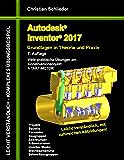 Autodesk Inventor 2017 - Grundlagen in Theorie und Praxis: Viele praktische Übungen am Konstruktionsobjekt 4-Takt-Motor