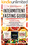Intermittent Fasting Guide: Intermittent Fasting 16/8, Intermittent Fasting, & Intermittent Fasting for Weight Loss