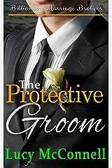 The Protective Groom (Billionaire Marriage Brokers Book 6)