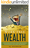 Work-Free Wealth: The Income Investing Guide for Financial Independence and (Early) Retirement