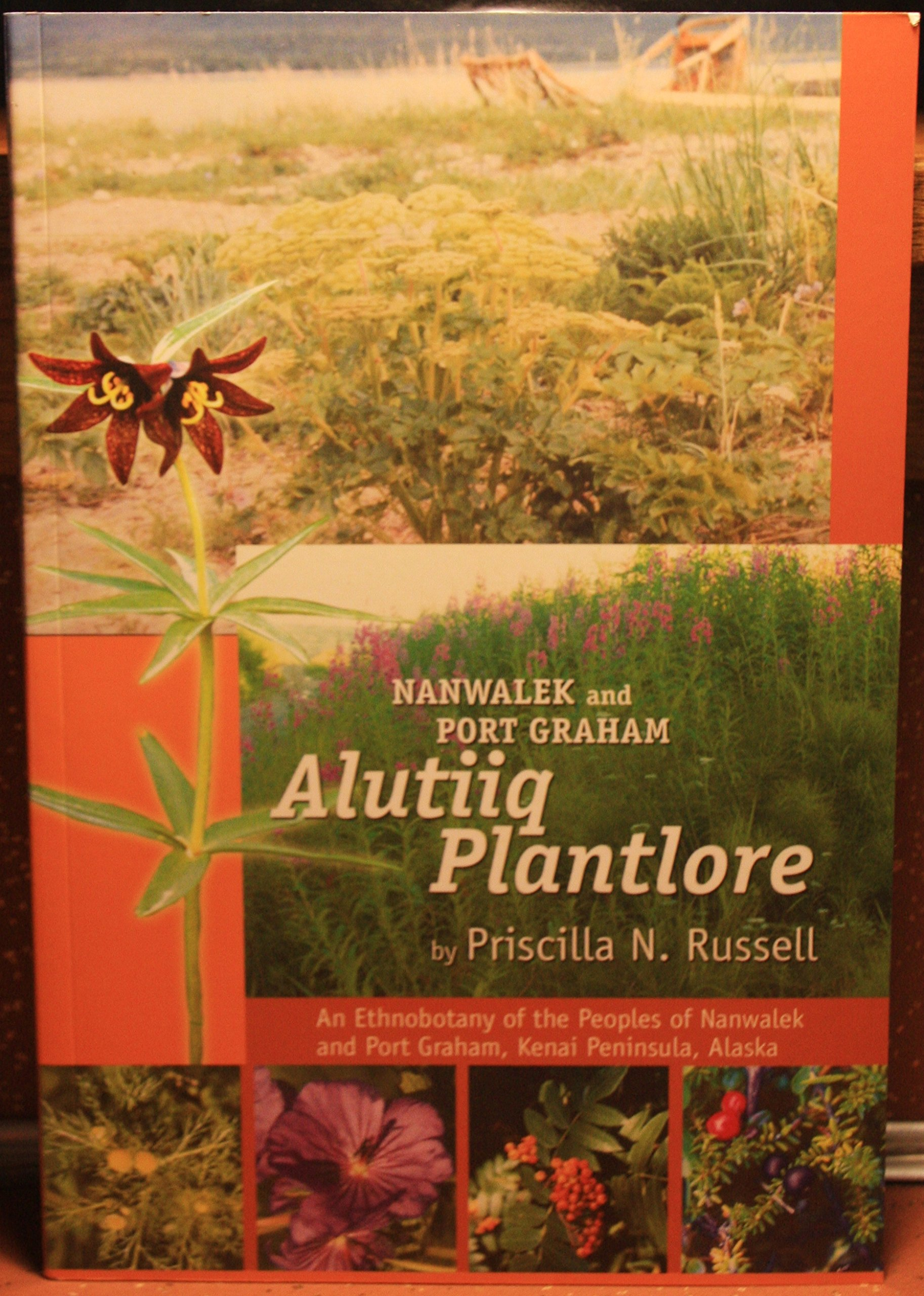 Alutiiq Plantlore : An Ethnobotany of the Peoples of Nanwalek and Port Graham, Kenai Peninsula, Alaska pdf