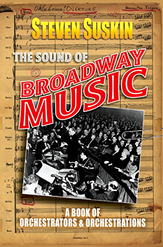 The Sound of Broadway Music: A Book of Orchestrators and Orchestrations (English Edition)