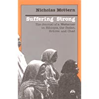 Suffering Strong: The Journal of a Westerner in Ethiopia, the Sudan, Eritrea, and Chad