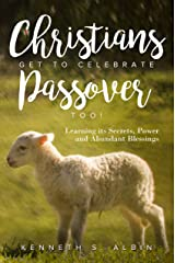 Christians Get to Celebrate the Passover, Too!: Learning its Secrets, Power and Abundant Blessings Kindle Edition