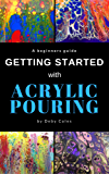 Getting Started with Acrylic Pouring: Beginners tips for mixing, pouring, swiping and more