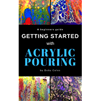 Getting Started with Acrylic Pouring: Beginners tips for mixing, pouring, swiping and more (English Edition)