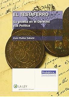 Testaferro,El. Su prueba en eel Derecho y la Política (Probática y derecho