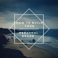 How to Build Your Personal Brand: 2020
