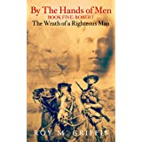 By the Hands of Men, Book Five: Robert The Wrath of a Righteous Man