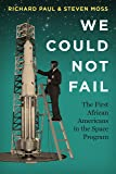 We Could Not Fail: The First African Americans in the Space Program