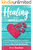 Healing From Infidelity: How to Recover from the Heartbreak Caused by Your Partner's Affair, Rebuild Trust and Save Your…