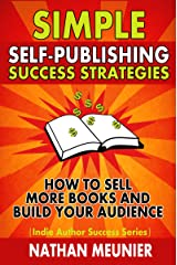 Simple Self-Publishing Success Strategies: How to Sell More Books and Build Your Audience (Indie Author Success Series Book 2) Kindle Edition