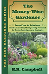 The Money-Wise Gardener: From Free to Fabulous: Practical and Easy Money-Saving Perennial Gardening Techniques and Strategies Kindle Edition