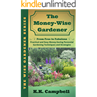 The Money-Wise Gardener: From Free to Fabulous: Practical and Easy Money-Saving Perennial Gardening Techniques and Strategies