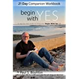 Begin with Yes - 21 Day Companion Workbook: A step-by-step guide to living Your Begin with Yes life