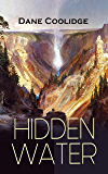 HIDDEN WATER: An Exciting Cowboy Adventure Tale Set in Arizona
