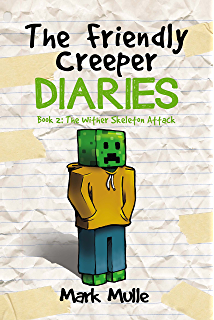 The Friendly Creeper Diaries Book 2 Wither Skeleton Attack An Unofficial