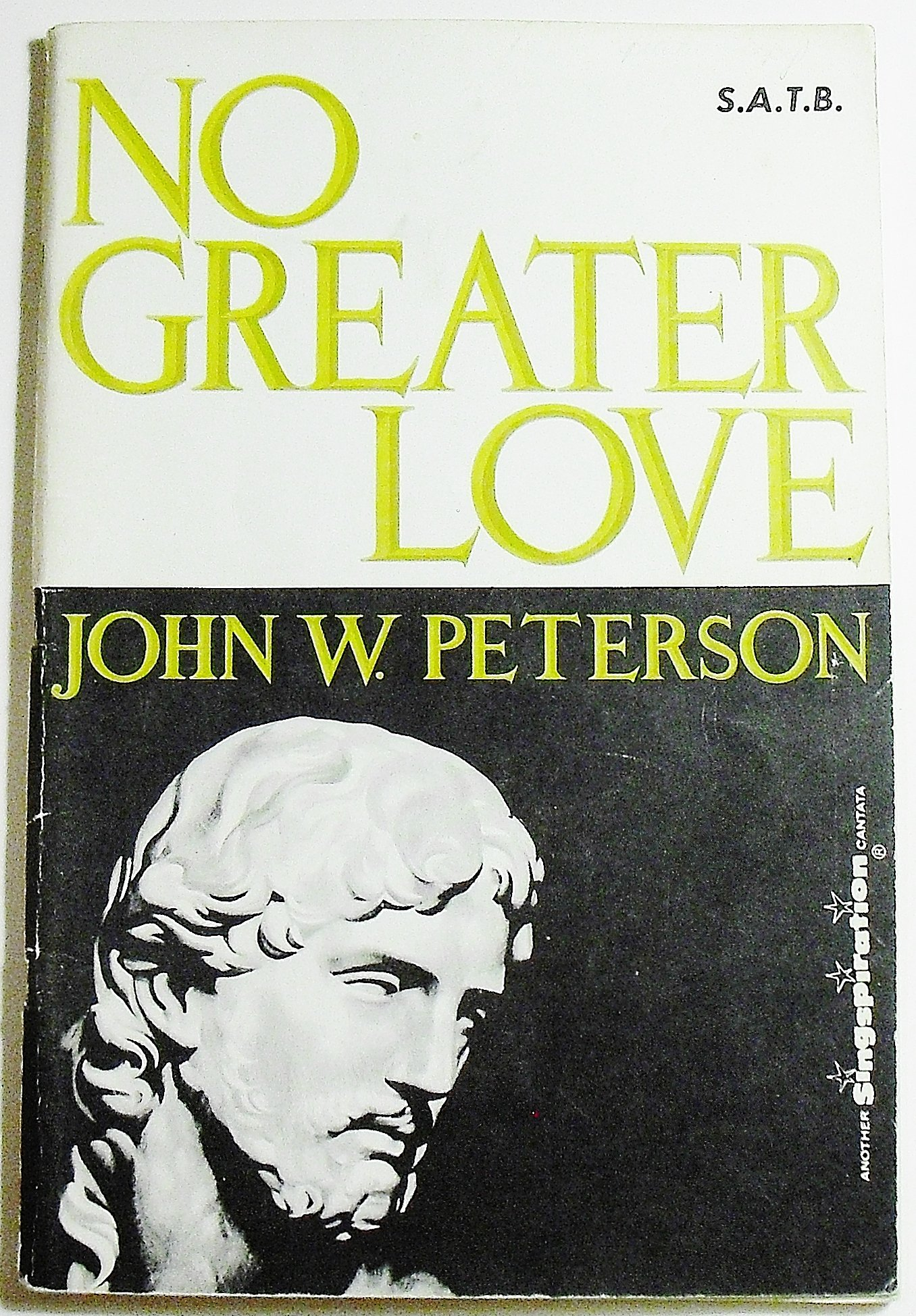 by John W Peterson Singspiration, 1958 No Greater Love S.A.T.B.