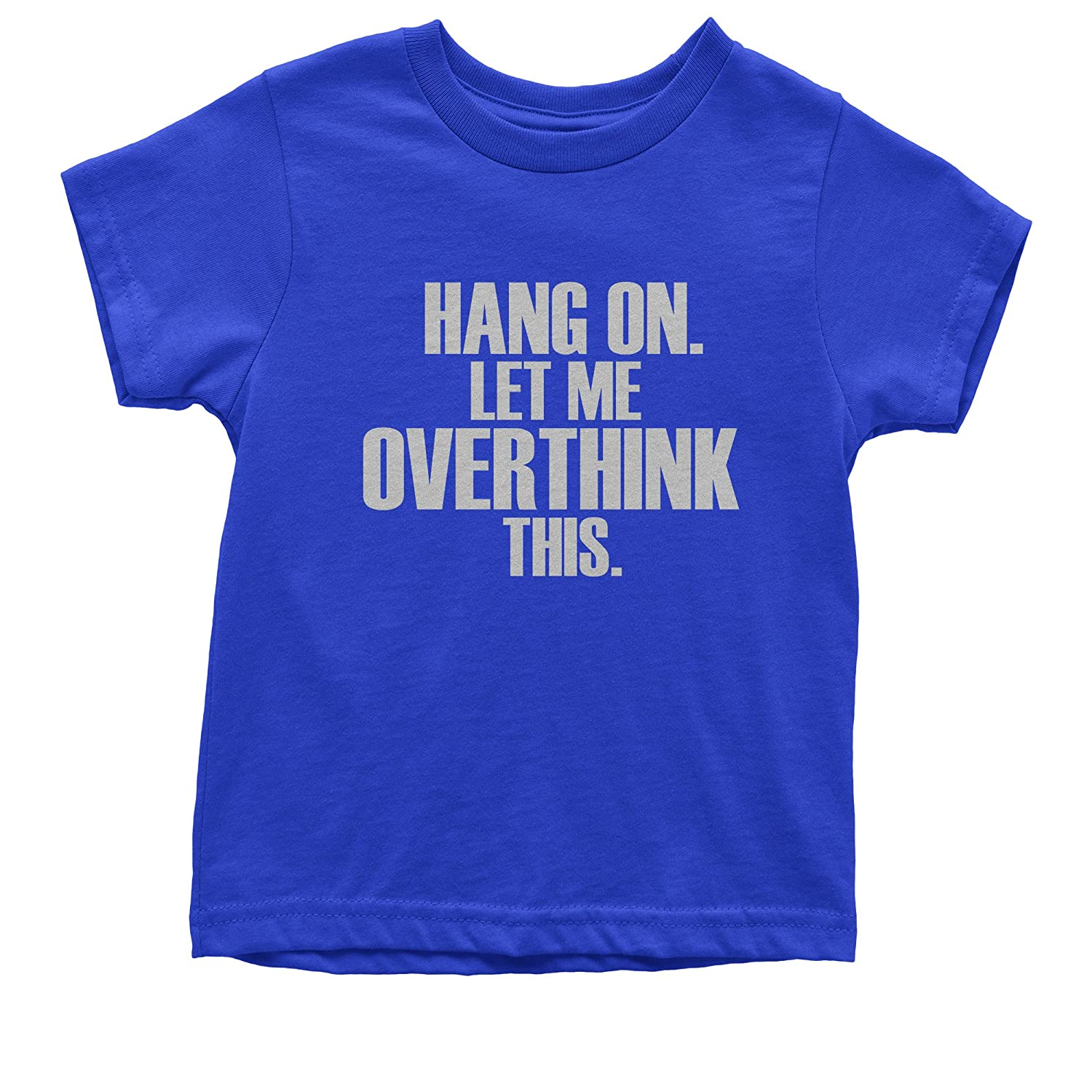 FerociTees Hang on let me Overthink This Funny Hold On Youth T-Shirt