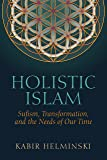 Holistic Islam: Sufism, Transformation, and the Needs of Our Time