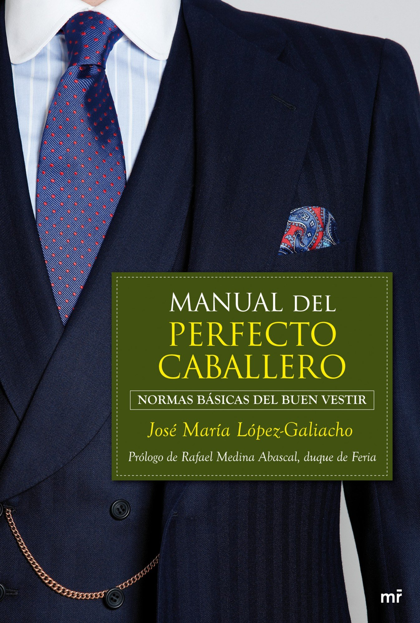 Manual del perfecto caballero: normas básicas del buen vestir MR Prácticos: Amazon.es: Lopez Galiacho, Jose María: Libros