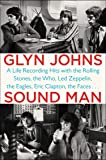 Sound Man: A Life Recording Hits with The Rolling Stones, The Who, Led Zeppelin, the Eagles , Eric Clapton, the Faces…