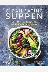 Clean Eating Suppen: Über 60 neue Rezepte für Wohlbefinden und Genuss (German Edition) Kindle Edition