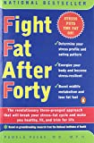 Fight Fat After Forty: The Revolutionary Three-Pronged Approach That Will Break Your Stress-Fat Cycle and Make You Healthy, Fit, and Trim for Life