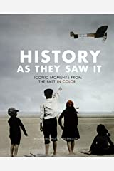 History as They Saw It: Iconic Moments from the Past in Color Kindle Edition