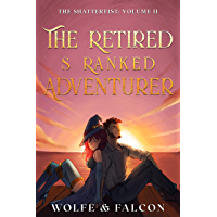 The Retired S Ranked Adventurer : Volume II (The Shatterfist Book 2)