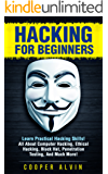 Hacking for Beginners: Learn Practical Hacking Skills! All About Computer Hacking, Ethical Hacking, Black Hat, Penetration Testing, And Much More! (Hacking, ... Hacking, Tor Browser, Penetration Testing)