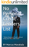 No Personal Credit Lenders List:Learn How To Obtain $250,000 Or More In Business Funding Without Harming Your Personal Credit (Corporate credit Secrets Revealed! Book 1)