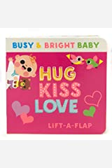 Hug Kiss Love (Children's Lift-a-Flap Board Book Gifts for Little Valentines, Mother's & Father's Day, Birthdays, Ages 0-4) (Busy & Bright Baby) Board book