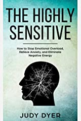 The Highly Sensitive: How to Stop Emotional Overload, Relieve Anxiety, and Eliminate Negative Energy Kindle Edition