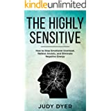The Highly Sensitive: How to Stop Emotional Overload, Relieve Anxiety, and Eliminate Negative Energy