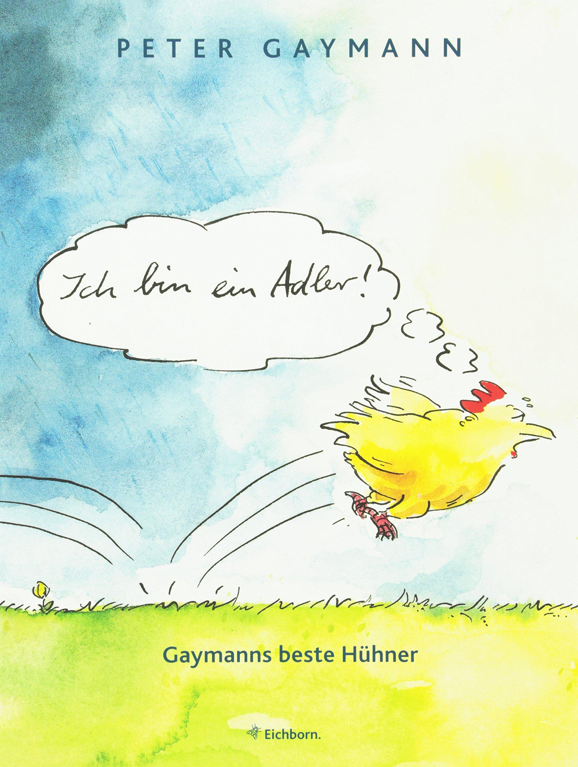 Ich bin ein Adler!: Gaymanns beste Hühner